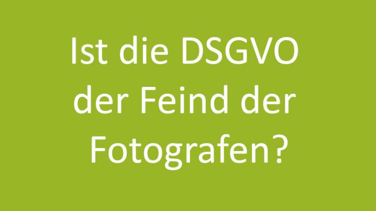 Ist die DSGVO der Feind der Fotografen?