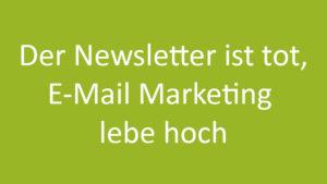Der Newsletter ist tot, E-Mail Marketing lebe hoch