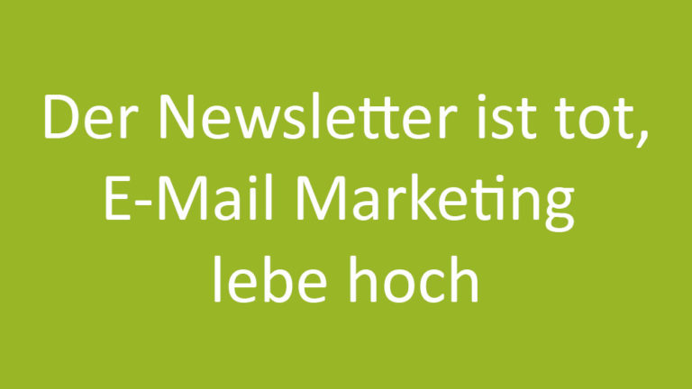 Der Newsletter ist tot, E-Mail Marketing lebe hoch